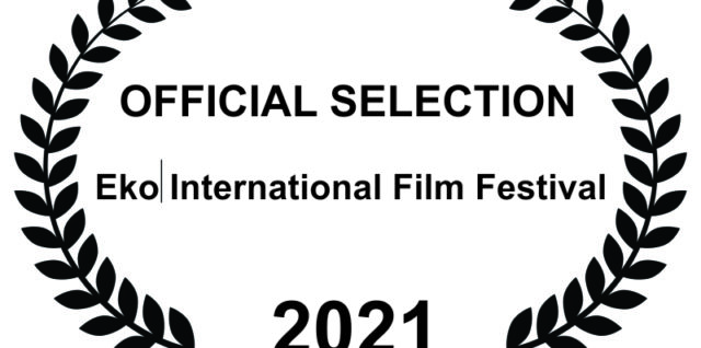 OFFICIAL SELECTION OF 11TH EKO INTERNATIONAL FILM FESTIVAL 2021
